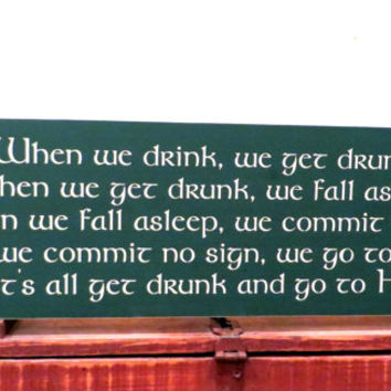 Celtic Irish wood sign - pub decor wall hanging - when we drink, we get drunk