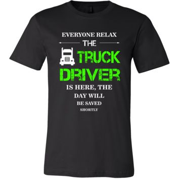 Truck Driver Shirt - Everyone relax the Truck Driveris here, the day will be save shortly - Profession Gift