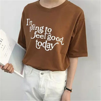 I'm going to feel good today Letter Print t-shirt Plus Size 2017 New Women T shirts Casual Women Short Sleeve O-neck Tops