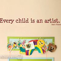 Every child is an artist.  Pablo Picasso - Vinyl Wall Art - FREE Shipping - Fun inspirtional quote and decal