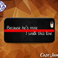 Because He's Mine I Walk This Line Red Firemen Firefighter Fire Case iPhone 4 and 4s and iPhone 5 and 5s and 5c and iPhone 6 and 6 Plus +