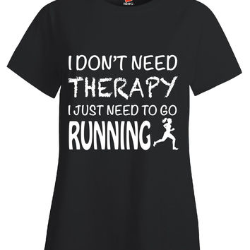 I Dont Need Therapy I Just Need To Go Running 2 - Ladies T Shirt