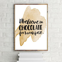 """PRINTABLE ART - One Poster """" I believe in chocolate for breakfast """" 