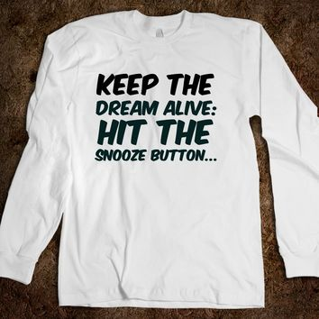 Keep the dream alive: Hit the snooze button... funny t-shirt