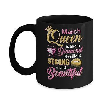 March Girls Queen Is Diamond Strong Beautiful Mug