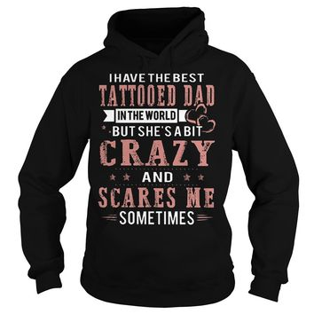 I Have The Best Tattooed Dad In The World But She's A Bit Crazy Shirt Hoodie