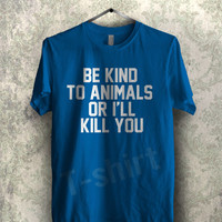 be kind to animals tee -1nay Unisex T- Shirt For Man And Woman / T-Shirt / Custom T-Shirt / Tee