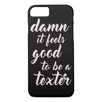 Damn It Feels Good To Be A Texter Champagne Pink iPhone 7 Case