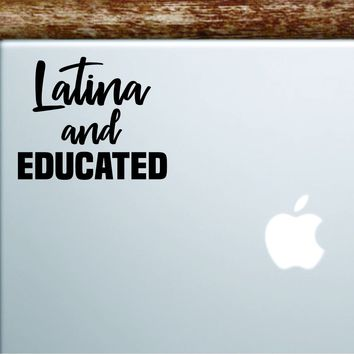 Latina and Educated Laptop Decal Sticker Vinyl Art Quote Macbook Apple Decor Car Window Truck Girls Smart Brains Spanish