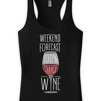 Funny Drinking Tank Weekend Forecast 100% Chance Of Wine Tank Top Racerback Tank American Apparel Wine Drinker Ladies Tank Tops WT-122