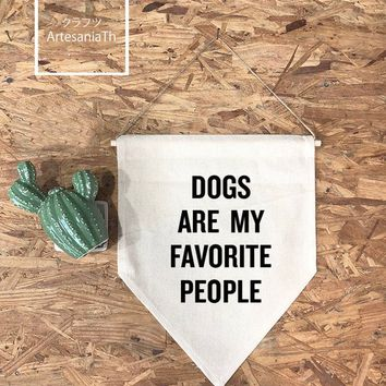 Dogs Are My Favorite People Wall Flag And softwood and jute/ twine, Quote Banner, pennant, banner Dog Lover Gift, Dog Lover, Dog Mom,