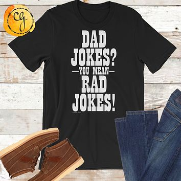 Dad Jokes? You Mean Rad Jokes! Funny Father's Day Unisex Jersey Tee