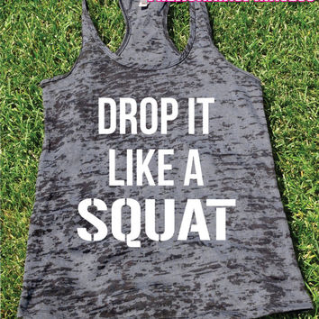 Drop It Like a Squat Burnout Tank top.Womens crossfit tank.Funny exercise tank.Running tank top. Bootcamp tank.Sexy Gym Clothing