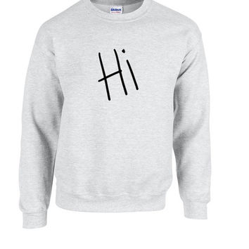 Hi Ultra soft gray Crew neck sweatshirt , pullover hoodie, T shirt or long sleeve t shirt