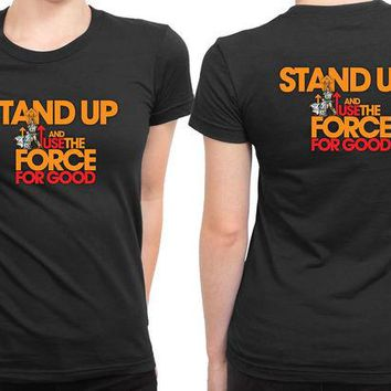 DCCKG72 Star Wars Stand Up And Use The Force For Good 2 Sided Womens T Shirt