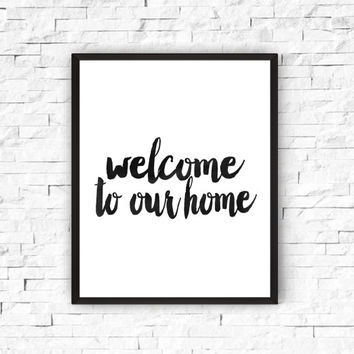 WELCOME to OUR HOME - Instant Download - 8x10 - 11x14 - Printable art - Black and White - Welcome Art - Home Decor,Inspirational-poster