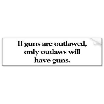 If Guns Are Outlawed Bumper Sticker from Zazzle.com