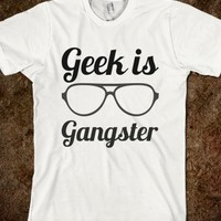 geek is gangster - glamfoxx.com - Skreened T-shirts, Organic Shirts, Hoodies, Kids Tees, Baby One-Pieces and Tote Bags