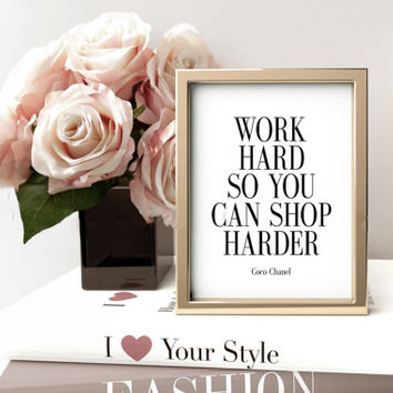 Work Hard So You Can Shop Harder Coco Chanel Quote, Fashion Print , Fashion art, wall art, illustration,wall decor,Coco Chanel Decor,FASHION