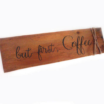 But first coffee sign -  Rustic kitchen sign - Coffee bar sign - Coffee sign - Fixer upper decor - Mothers Day gift - Housewarming gift