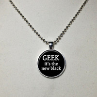 Geek It's the New Black Necklace Geek Necklace Geek Pendant Jewelry Glass Cabochon Bezel Pendant Gifts for Her Gifts for Him with Ball Chain