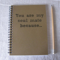 You are my soul mate because  5 x 7 journal by JournalingJane