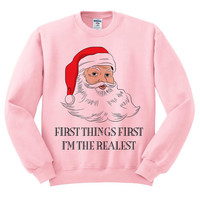 Pink Crewneck First Things First I'm The Realest Santa Ugly Christmas Sweatshirt Sweater Jumper Pullover