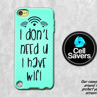 Funny Quote iPod 5 Case iPod 6 Case iPod 5th Generation iPod 6th Generation Rubber Case Gen I Don't Need You I Have Wifi Quote Funny Cute