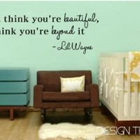 I Dont think you're beautiful, I think you're beyond it Lil Wayne wall art qu...