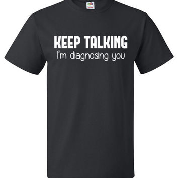Keep Talking I'm Diagnosing You Shirt for Psychology Student