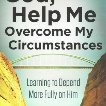 God, Help Me Overcome My Circumstances: Learning to Depend More Fully on Him (Leading the Way Through the Bible): God, How Did We Get in This Mess?: A Devotional Commentary for Everyone (Leading the Way Through the Bible)