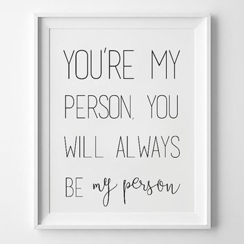 You Are My Person - You're My Person - Printable - Greys Anatomy Quote - Meredith and Christina - Meredith Grey - Grey's Anatomy