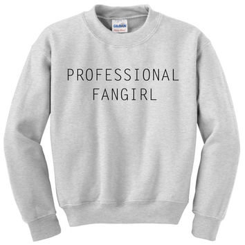 Professional fangirl   ultra soft crew neck sweatshirt boy band sweatshirt