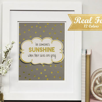 "Motivational Quote Foil Artwork With Frame (Optional) ""Be Someone's Sunshine When Their Skies Are Gray""- Gold Foil Print, Nursery Decor, Art"