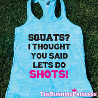 Squats? I thought you said lets do shots!  Burnout Tank top.Funny exercise tank.Running womens tank top. Bootcamp tank.Sexy Gym Clothing