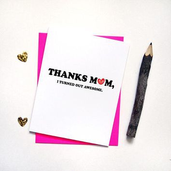 Thanks Mom I Turned Out Awesome Funny Mothers Day Card Birthday Card
