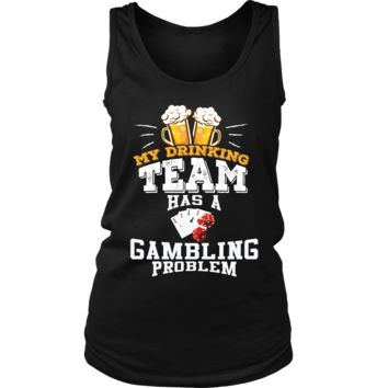 Women's My Drinking Team Has A Gambling Problem Tank Top - Funny Gift