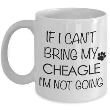 Cheagle Dog Gift - IF I Can't Bring My Cheagle I'm Not Going Mug Ceramic Coffee Cup