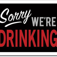 TIN SIGN Sorry We're Drinking