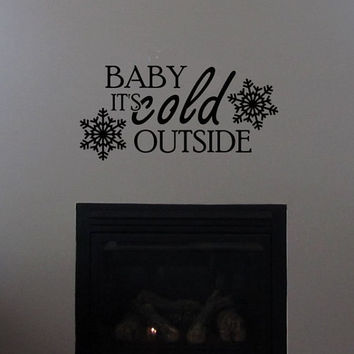 Baby It's Cold Outside Removable Interior Wall Art Vinyl Sticker Decal! perfect for living room, bedroom, master bedroom