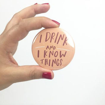 I Drink and I Know Things Button
