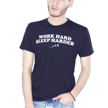 Work Hard Sleep Harder  T-Shirt