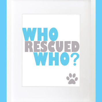 Typography Art Print Who Rescued Who Bright Dog by PlayOnWordsArt