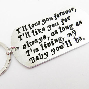 I'll love you forever, I'll like you for always, as long as I'm living my Baby you'll be. Personalized Mother keychain Hand Stamped keyring