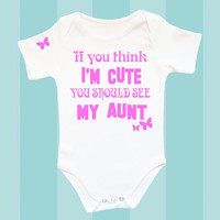 Aunt Baby clothes, If you think I'm cute you shoud see my Aunt; aunt baby girl clothes, Baby aunt clothes, I love my aunt clothes