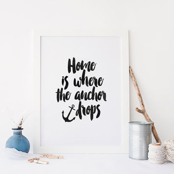 Home Is Where Anchor Drops,Sea Quote,Anchor Digital Art,Home Is Wherever I'm With You,Ship Decor,Home Decor,Typograpahy Poster,Inspirational