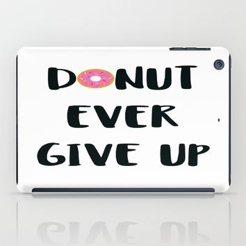 DONUT EVER GIVE UP iPad Case by WildFlwr Studio