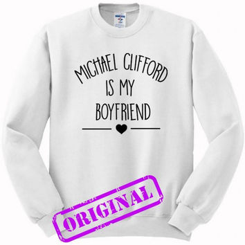 Michael Clifford Is My Boyfriend for sweater white, sweatshirt white unisex adult