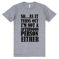 SO...AS IT TURNS OUT I'M NOT AN AFTERNOON PERSON EITHER   Athletic T-shirt   SKREENED