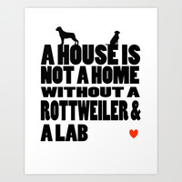 Home is Where Your Rottweiler and Lab Are. Art Print by myroomisyellow